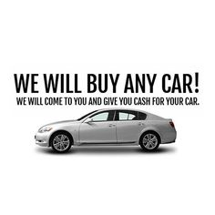 We Will Come To You and Give You Cash For Your Any Vehicle! Find us near you ->