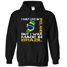 I May Live in Ireland But I Was Made in Brazil - T-Shirt, Hoodie, Sweatshirt
