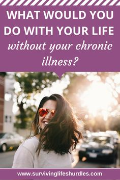Asking the question; 'what would you do with your life without your chronic illness?' of myself and others.  Thoughts on how MS and other chronic illnesses impact on our outlook on life and our plans for the future, should a cure be found.