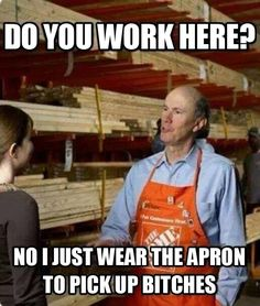 Do you work here? No, I just wear the apron to pick up bitches. LOL!