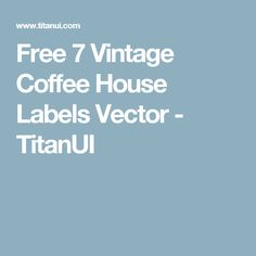 Free 7 Vintage Coffee House Labels Vector - TitanUI