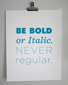 Screenprint - Quote: Be BOLD or Italic. Never regular. For Design Geeks.. $16.00, via Etsy.