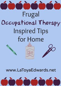 Do you have a child who receives OT services but you aren't sure what you can do at home? Heather of Godlen Reflections Blog shares some frugal Occupational Therapy Inspired Tips at Home at www.LatoyaEdwards.net