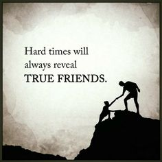 friendship quotes hard times will always reveal true friends.