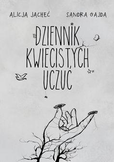 """Dziennik Kwiecistych Uczuć - Alicja Jacheć - """"Zapytałam opiosenkę, którą mruczałeś podnosem"""