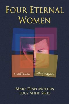 Four Eternal Women: Toni Wolff Revisited - A Study in Opp...