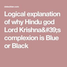 Logical explanation of why Hindu god Lord Krishna's complexion is Blue or Black
