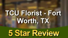 TCU Florist - Fort Worth, TX Fort Worth Impressive 5 Star Review by Cass...