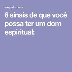 6 sinais de que você possa ter um dom espiritual: