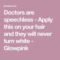 Doctors are speechless - Apply this on your hair and they will never turn white - Glowpink