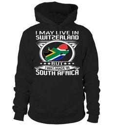 I May Live in Switzerland But I Was Made in South Africa Country T-Shirt V4 #SouthAfricaShirts