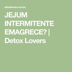 JEJUM INTERMITENTE EMAGRECE? | Detox Lovers