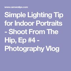 Simple Lighting Tip for Indoor Portraits - Shoot From The Hip, Ep #4 - Photography Vlog