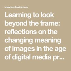 Learning to look beyond the frame: reflections on the changing meaning of images in the age of digital media practices: Visual Studies: Vol 29, No 2