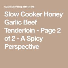 Slow Cooker Honey Garlic Beef Tenderloin - Page 2 of 2 - A Spicy Perspective
