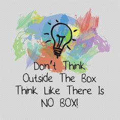 Think like there is no box ...
