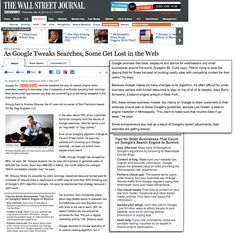 "Wall Street Journal - As Google Tweaks Searches, Some Get Lost in the Web. Article on the effects on small businesses when Google adjusts it's ranking methodologies.   Still, those whose business models rely mainly on Google to draw customers to their websites should plan to follow Google's guidelines, advises Lee Odden, a search-engine marketer in Minneapolis. ""You want to make sure that income doesn't go away,"" he says.‪  Odden also contributed a sidebar of tips."