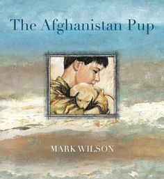 """Read """"The Afghanistan Pup"""" by Mark Wilson available from Rakuten Kobo. A moving story of hope and sacrifice in wartime from award-winning author/illustrator Mark Wilson. The Afghanistan Pup i. Wilderness Society, Australian Boys, Girl Struggles, Anzac Day, Afghanistan War, Day Book, Book Week, Reading Time, Book Themes"""