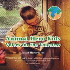 Kids can be effective voices for the voiceless, a fact discovered by 34-year veteran animal activist, wildlife rehabilitator, humane educator, author, and Animal Hero Kids Inc. founder Susan Hargreaves. Her heartwarming stories of children and teens who have gone above and beyond to help animals in need are astounding. <3