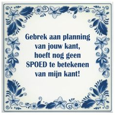 Gebrek aan planning van jouw kant, hoeft nog geen spoed te betekenen van mijn kant! ;-)