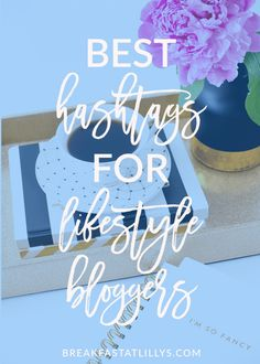 Check out the best hashtags for lifestyle bloggers today on Breakfast at Lilly's.