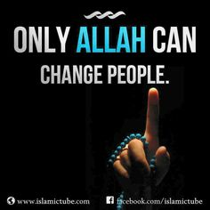 We can only make duaa to Allah Almighty for them.   It's Allah's job to change someone!   # dua #prayer #hope #Islam