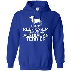 I Cant Keep Calm I Have An Australian Terrier Hoodies