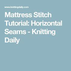 Mattress Stitch Tutorial: Horizontal Seams - Knitting Daily