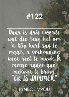 "__[Fynbos Vrou/FB] # 122 Drie belangrike Woorde ""Ek is jammer"" All Quotes, Great Quotes, Life Quotes, Inspirational Quotes, Qoutes, Happy Thoughts, Positive Thoughts, Afrikaanse Quotes, Goeie More"