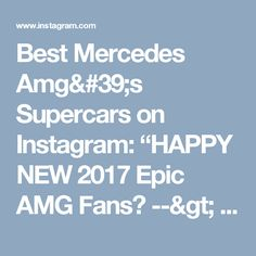 """Best Mercedes Amg's Supercars on Instagram: """"HAPPY NEW 2017 Epic AMG Fans🎉 --> Follow @amgbuzz @jagsbuzz for More Epic Supercars <-- ------- **Discover How to Get Paid to Drive Your Dream Mercedes AMG by Clicking the Link in the Bio** ------- Photo Credits: @k_cars  # #AmgBuzz ------- #SupercarsBuzz #amggt #mercedesamggt #amggts #mercedesamggts"""""""