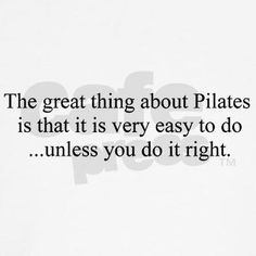 LOL. A few times friends have 'done' pilates and told me it was really easy.  I always scratch my head at that.