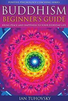 Buddhism: Beginner's Guide: Bring Peace and Happiness To Your Everyday Life (Positive Psychology Coaching Series Book 5), http://www.amazon.com/dp/B00MHSR5YM/ref=cm_sw_r_pi_awdm_NUSSub1WWGP78