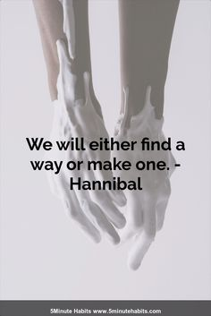 We will either find a way or make one. - Hannibal 5minutehabits.com