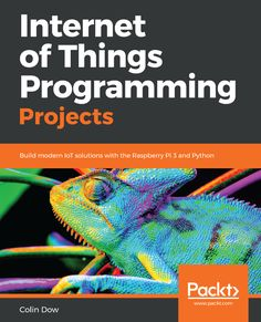 Buy Internet of Things Programming Projects: Build modern IoT solutions with the Raspberry Pi 3 and Python by Colin Dow and Read this Book on Kobo's Free Apps. Discover Kobo's Vast Collection of Ebooks and Audiobooks Today - Over 4 Million Titles! Iot Projects, Weather Data, Electronics Basics, Electronic Books, Python Programming, Technology World, Create Website, Home Security Systems, Software Development