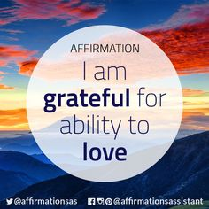 "Affirmation: ""I am grateful for ability to love''"