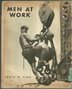 Men at Work, Lewis Hine, meant to be a children's book this turned out to be an amazing and important photograpic documentary of the early 1900's  2012-06-22 - Lee Stadler - Picasa Web Albums