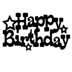 Jennifer Collector of Hobbies: Free Svg file Happy Birthday with stars Silhouette Files, Silhouette Design, Silhouette Cutter, Bild Happy Birthday, Free Birthday, Portrait Silhouette, Card Sentiments, Brother Scan And Cut, Silhouette Cameo Projects