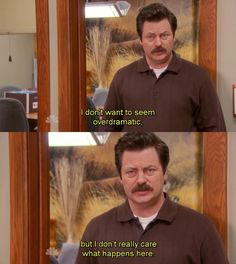 Parks and Recreation S5-- Ron doesn't really care what happens here.