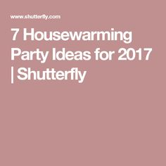 7 Housewarming Party Ideas for 2017 | Shutterfly