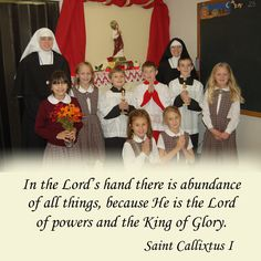 In the Lord's hand there is abundance of all things, because He is the Lord of powers and the King of Glory.  #DaughtersofMary #DaughtersofMaryPress #Catholic #ReligiousSisters #StCallixtusI #ChristtheKing