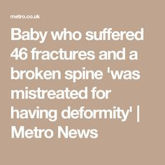 Baby who suffered 46 fractures and a broken spine 'was mistreated for having deformity' | Metro News