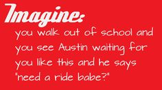 i would run up to him and hug him and hope he gives me a kiss!