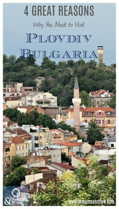 4 Great Reasons Why You Need to Visit Plovdiv Bulgaria http://www.compassandfork.com/great-reasons-visit-plovdiv-bulgaria/