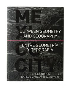 "Making Complex Systems Visible: ""Between Geometry and Geography"" Carefully Uncovers the Layers of Mexico City"