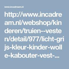 http://www.incadream.nl/webshop/kinderen/truien--vesten/detail/977/licht-grijs-kleur-kinder-wolle-kabouter-vest-met-3d-effect-borduursels.html