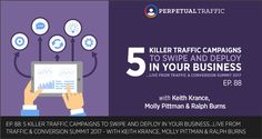 Listen to learn 5 killer traffic campaigns you can deploy in your business today. Presented at Traffic & Conversion Summit 2017, download the presentation slides and follow along.