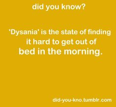 Apparently I suffer from Dysania...