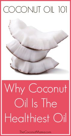 "Coconut Oil 101: Why Coconut Oil Is The Healthiest Oil  www.panamawellnessgroup.com ""All Things Wellness"""