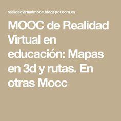 MOOC de Realidad Virtual en educación: Mapas en 3d y rutas. En otras Mocc
