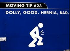 Dolly good, Hernia, bad.   More funny moving tips, storage ideas and more at http://www.stormystuff.com/self-storage-news